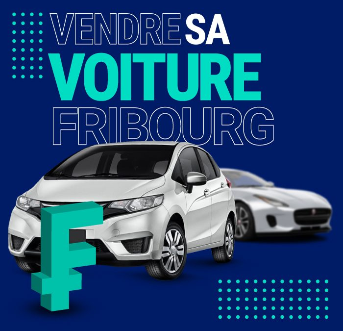 Vendre sa voiture Fribourg